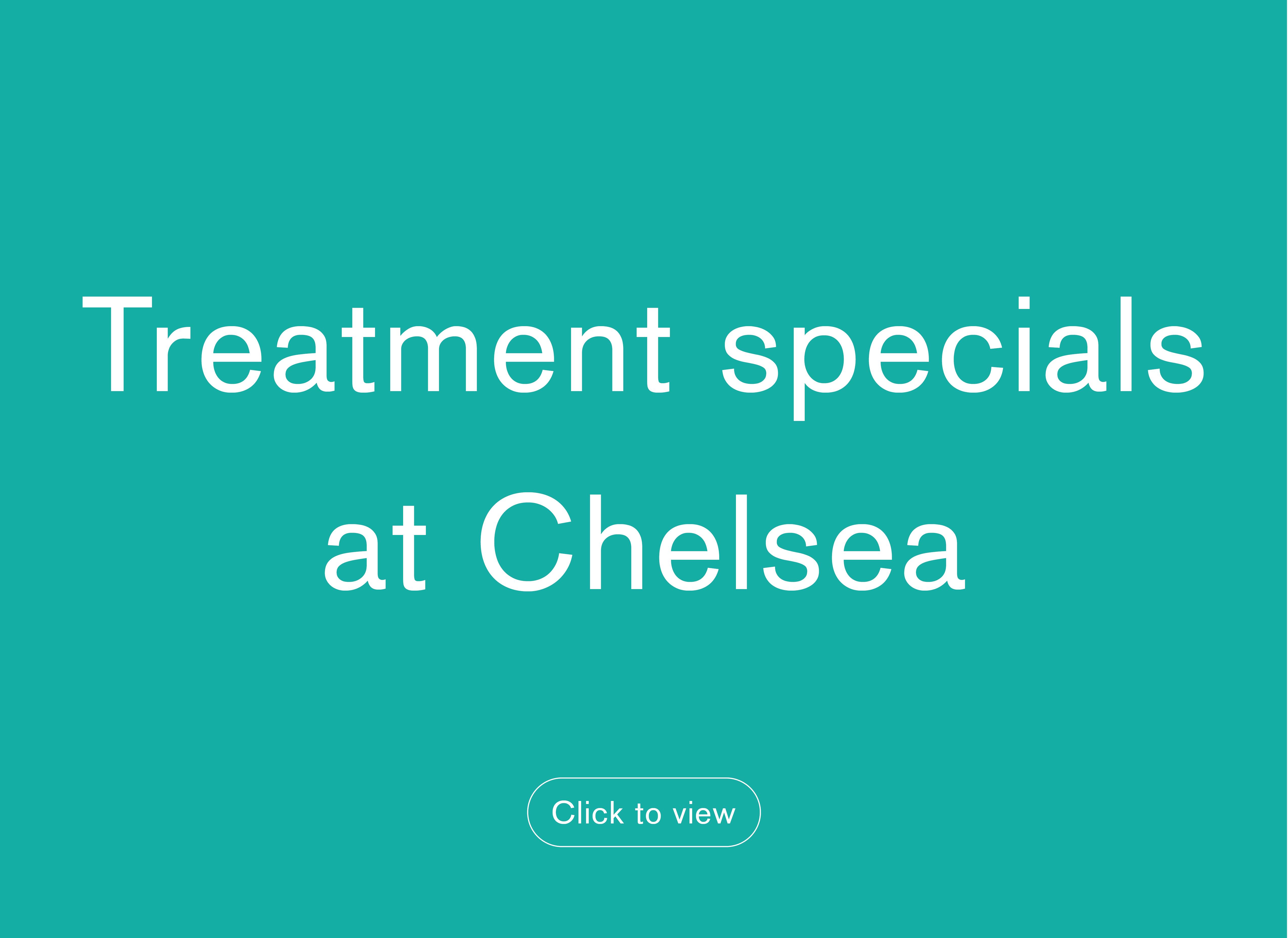 Treatment specials Chelsea